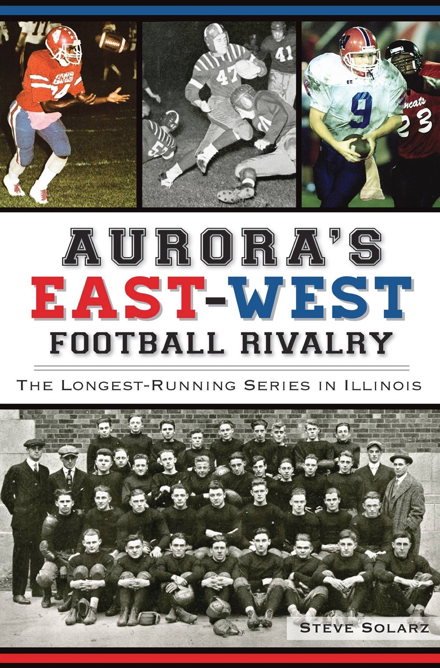 "The first definitive history of ""Aurora's East-West Football Rivalry,"" written by Steve Solarz, will be released Aug. 1."